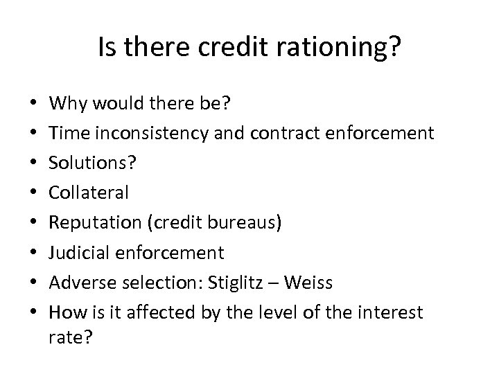 Is there credit rationing? • • Why would there be? Time inconsistency and contract