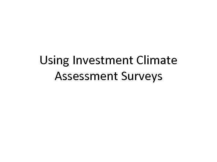 Using Investment Climate Assessment Surveys