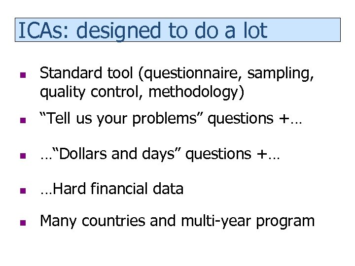 ICAs: designed to do a lot n Standard tool (questionnaire, sampling, quality control, methodology)