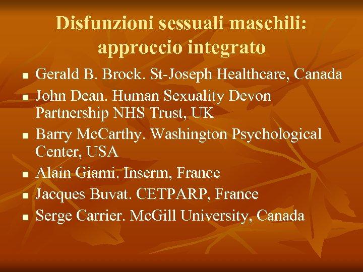 Disfunzioni sessuali maschili: approccio integrato n n n Gerald B. Brock. St-Joseph Healthcare, Canada