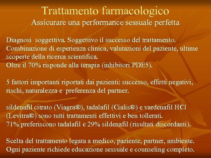 Trattamento farmacologico Assicurare una performance sessuale perfetta Diagnosi soggettiva. Soggettivo il successo del trattamento.