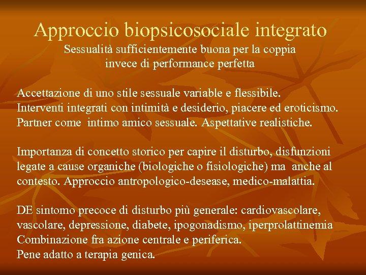 Approccio biopsicosociale integrato Sessualità sufficientemente buona per la coppia invece di performance perfetta Accettazione