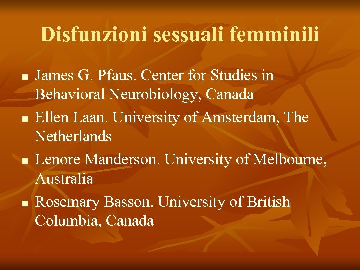 Disfunzioni sessuali femminili n n James G. Pfaus. Center for Studies in Behavioral Neurobiology,