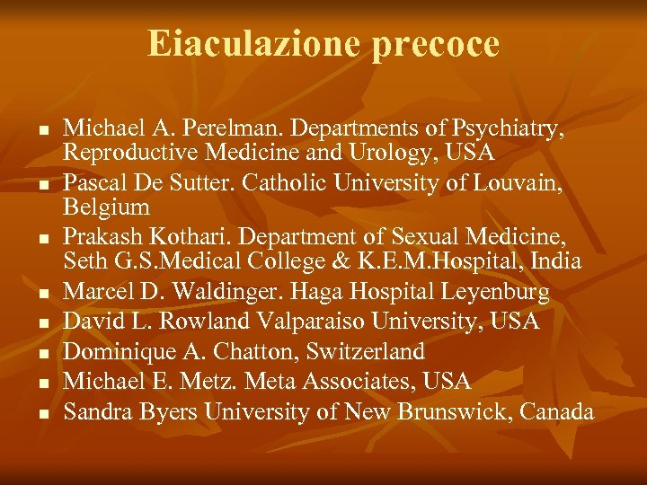 Eiaculazione precoce n n n n Michael A. Perelman. Departments of Psychiatry, Reproductive Medicine