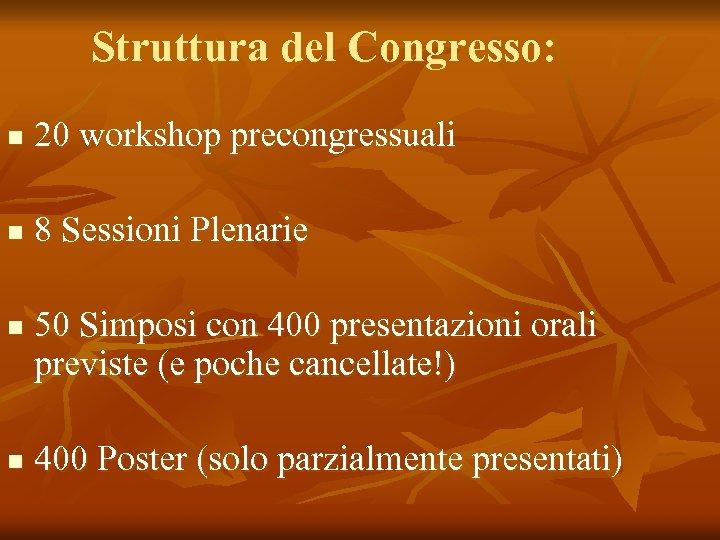 Struttura del Congresso: n 20 workshop precongressuali n 8 Sessioni Plenarie n n 50