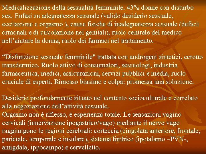 Medicalizzazione della sessualità femminile. 43% donne con disturbo sex. Enfasi su adeguatezza sessuale (valido