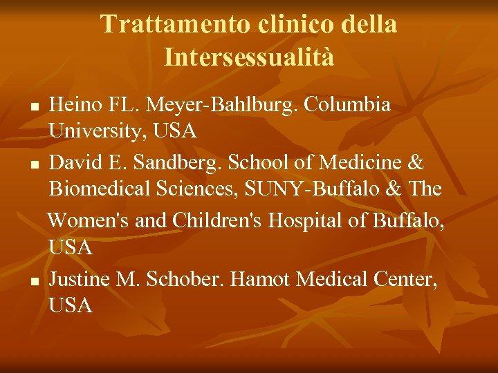 Trattamento clinico della Intersessualità Heino FL. Meyer-Bahlburg. Columbia University, USA n David E. Sandberg.