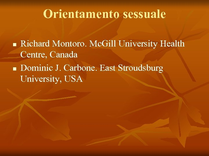 Orientamento sessuale n n Richard Montoro. Mc. Gill University Health Centre, Canada Dominic J.