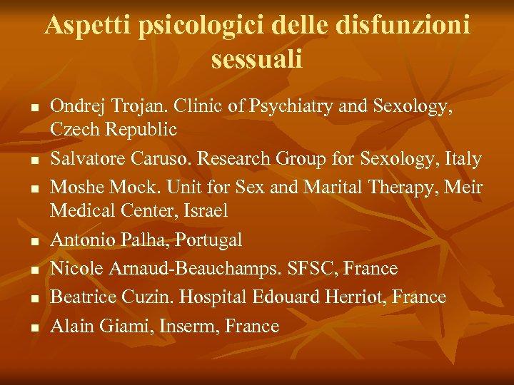 Aspetti psicologici delle disfunzioni sessuali n n n n Ondrej Trojan. Clinic of Psychiatry