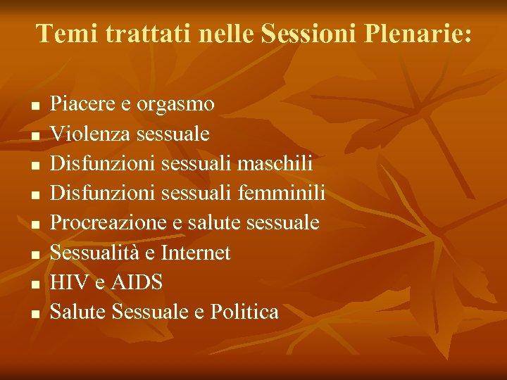 Temi trattati nelle Sessioni Plenarie: n n n n Piacere e orgasmo Violenza sessuale