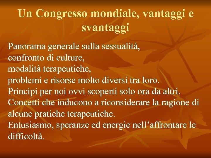 Un Congresso mondiale, vantaggi e svantaggi Panorama generale sulla sessualità, confronto di culture, modalità
