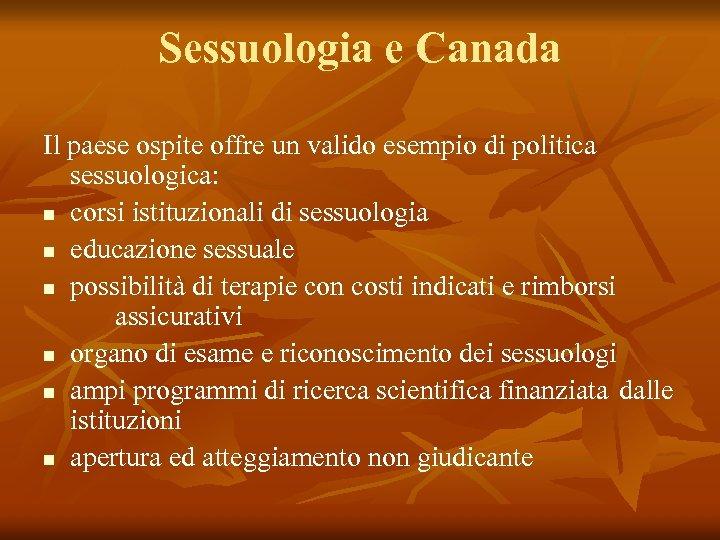 Sessuologia e Canada Il paese ospite offre un valido esempio di politica sessuologica: n
