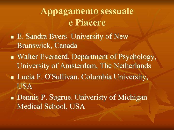 Appagamento sessuale e Piacere n n E. Sandra Byers. University of New Brunswick, Canada