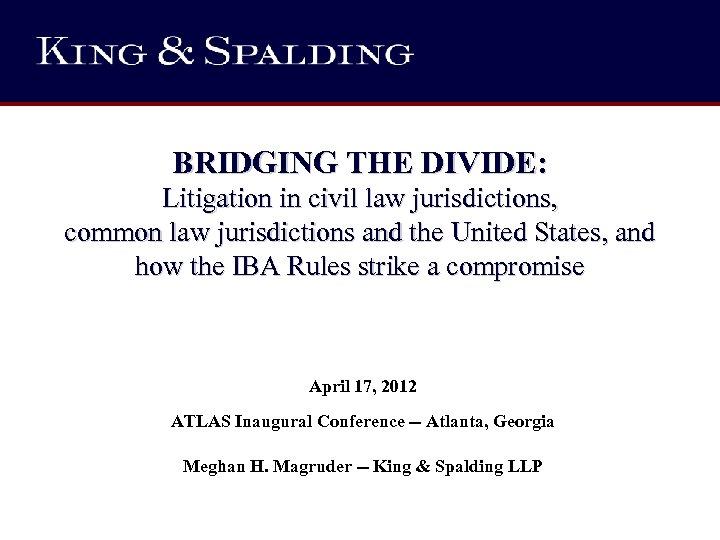 BRIDGING THE DIVIDE: Litigation in civil law jurisdictions, common law jurisdictions and the United