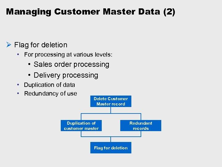 Managing Customer Master Data (2) Ø Flag for deletion • For processing at various