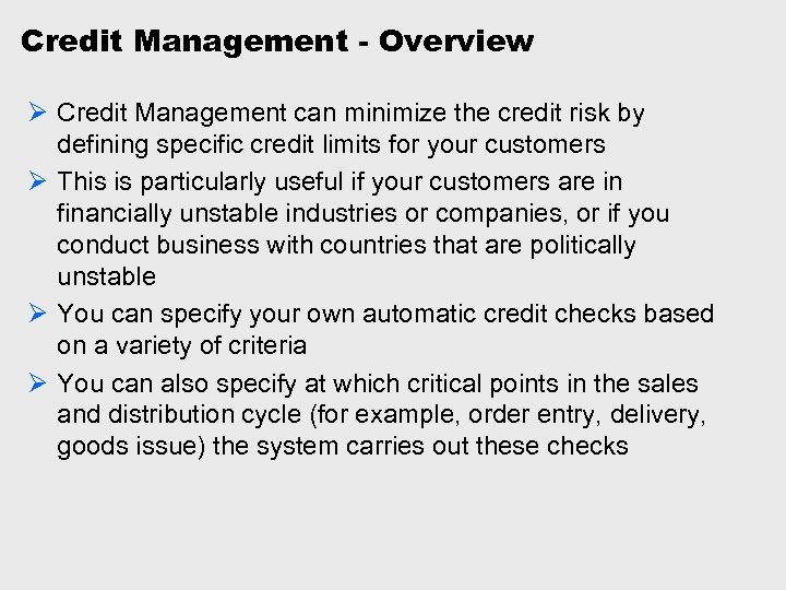 Credit Management - Overview Ø Credit Management can minimize the credit risk by defining