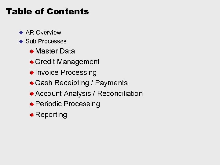Table of Contents AR Overview u Sub Processes u Master Data Credit Management Invoice