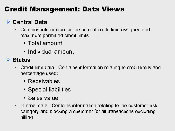Credit Management: Data Views Ø Central Data • Contains information for the current credit