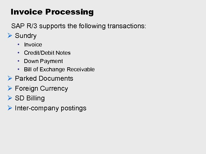 Invoice Processing SAP R/3 supports the following transactions: Ø Sundry • • Ø Ø