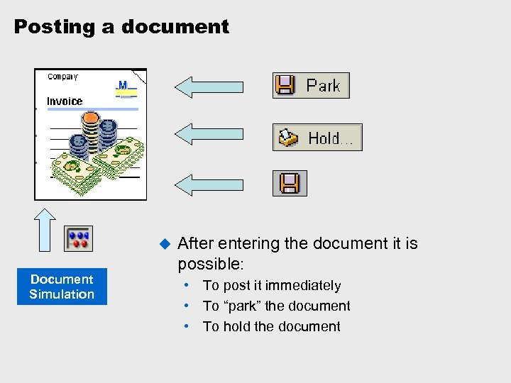 Posting a document u Document Simulation After entering the document it is possible: •