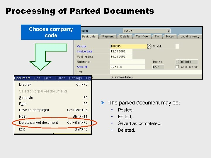 Processing of Parked Documents Choose company code Ø The parked document may be: •