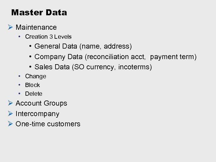 Master Data Ø Maintenance • Creation 3 Levels • General Data (name, address) •