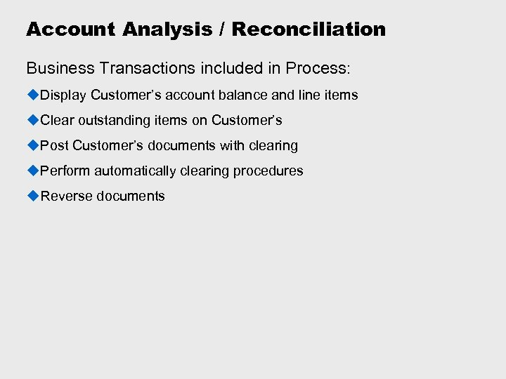 Account Analysis / Reconciliation Business Transactions included in Process: u. Display Customer's account balance