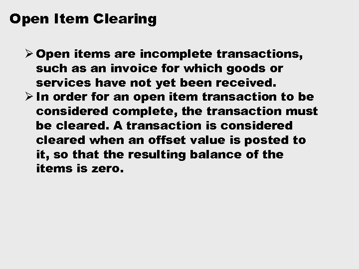 Open Item Clearing Ø Open items are incomplete transactions, such as an invoice for