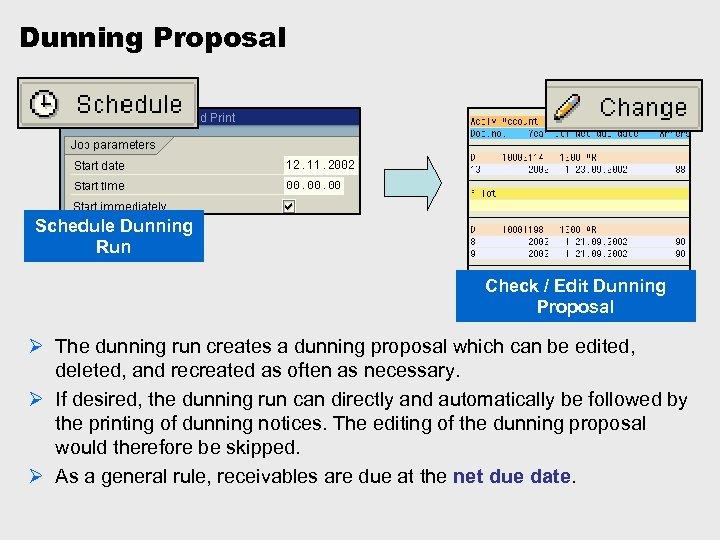 Dunning Proposal Schedule Dunning Run Check / Edit Dunning Proposal Ø The dunning run