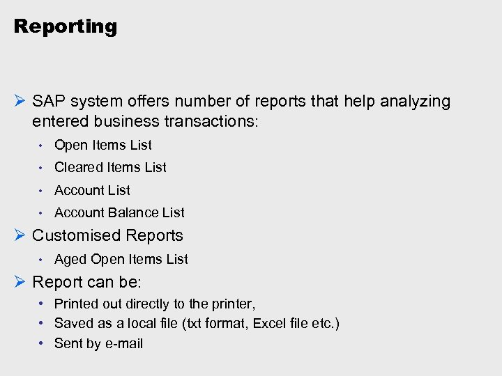 Reporting Ø SAP system offers number of reports that help analyzing entered business transactions: