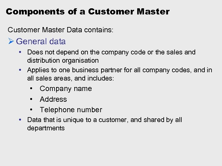 Components of a Customer Master Data contains: Ø General data • Does not depend