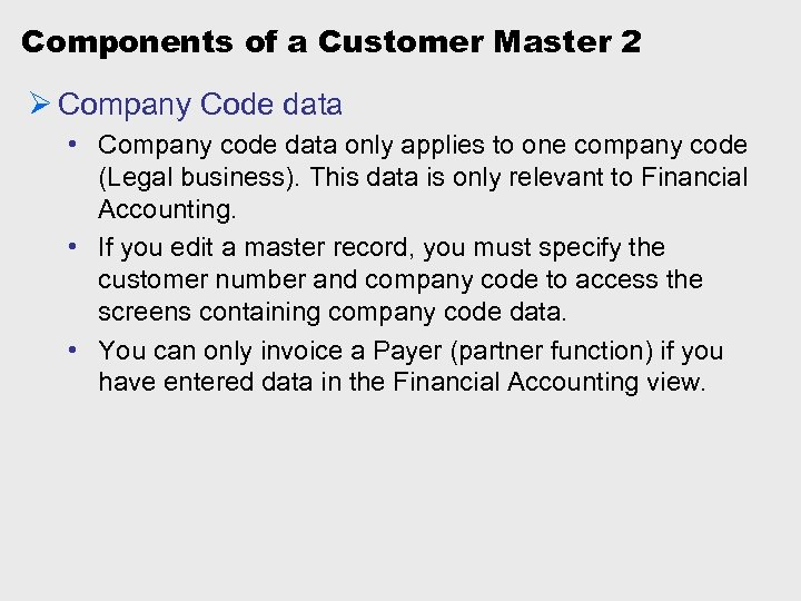 Components of a Customer Master 2 Ø Company Code data • Company code data