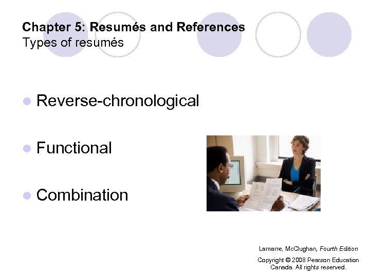 Chapter 5: Resumés and References Types of resumés l Reverse-chronological l Functional l Combination