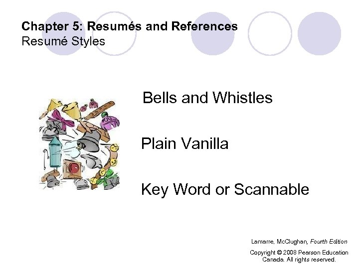 Chapter 5: Resumés and References Resumé Styles Bells and Whistles Plain Vanilla Key Word