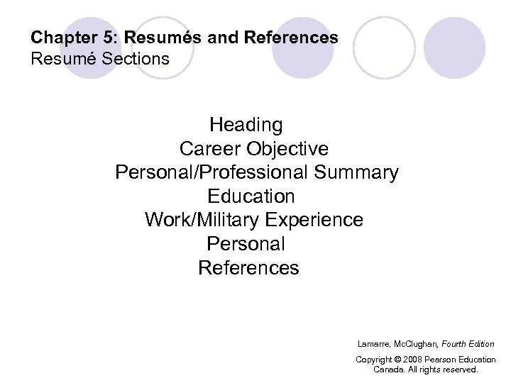 Chapter 5: Resumés and References Resumé Sections Heading Career Objective Personal/Professional Summary Education Work/Military