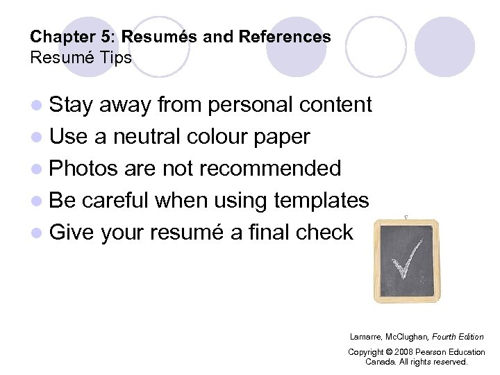 Chapter 5: Resumés and References Resumé Tips l Stay away from personal content l