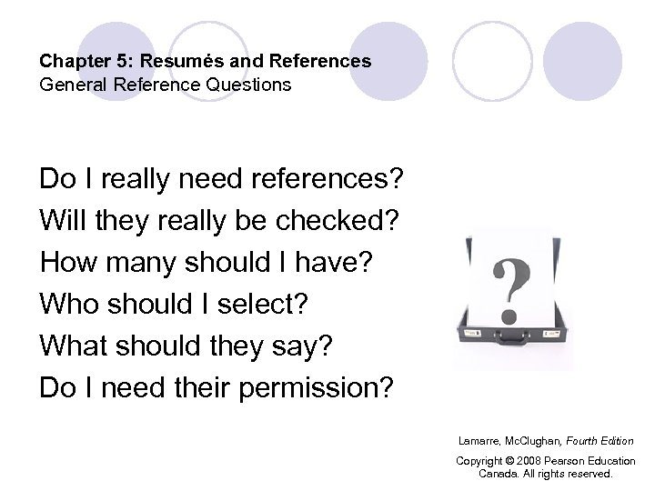 Chapter 5: Resumés and References General Reference Questions Do I really need references? Will
