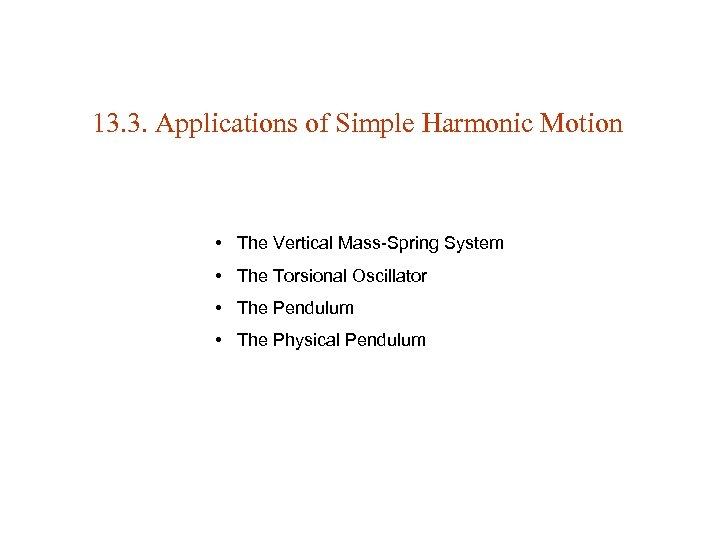 13. 3. Applications of Simple Harmonic Motion • The Vertical Mass-Spring System • The