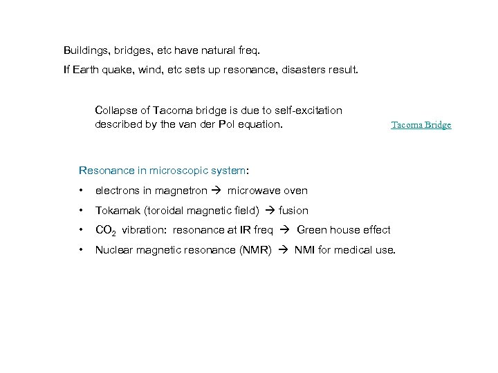 Buildings, bridges, etc have natural freq. If Earth quake, wind, etc sets up resonance,