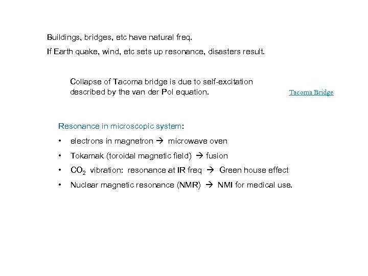 Buildings, bridges, etc have natural freq. If Earth quake, wind, etc sets up resonance,