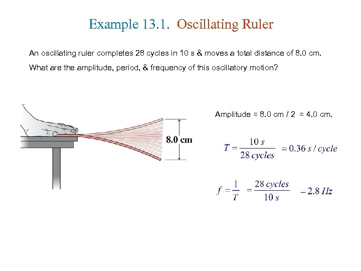 Example 13. 1. Oscillating Ruler An oscillating ruler completes 28 cycles in 10 s