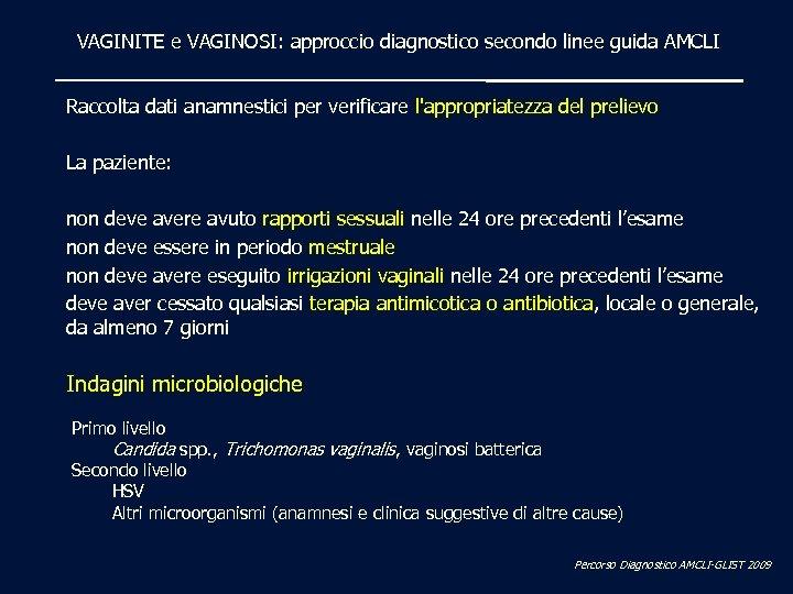 VAGINITE e VAGINOSI: approccio diagnostico secondo linee guida AMCLI Raccolta dati anamnestici per verificare