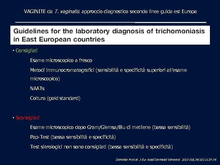 VAGINITE da T. vaginalis: approccio diagnostico secondo linee guida est Europa • Consigliati –