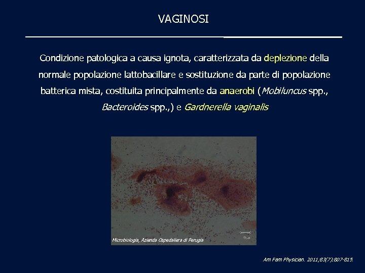VAGINOSI Condizione patologica a causa ignota, caratterizzata da deplezione della normale popolazione lattobacillare e