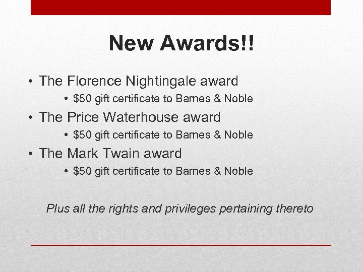 New Awards!! • The Florence Nightingale award • $50 gift certificate to Barnes &