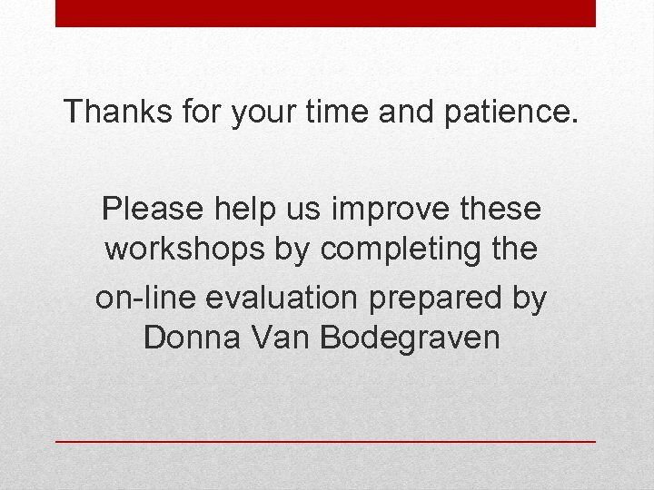 Thanks for your time and patience. Please help us improve these workshops by completing