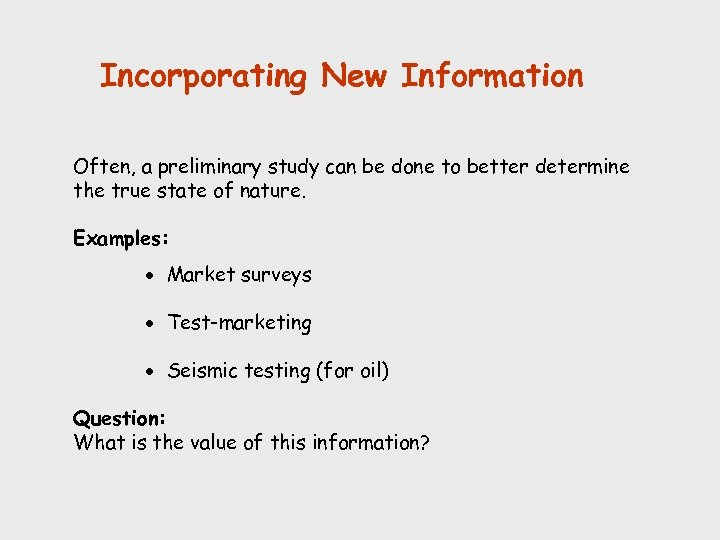 Incorporating New Information Often, a preliminary study can be done to better determine the