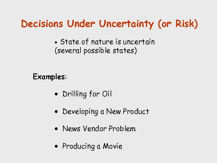 Decisions Under Uncertainty (or Risk) State of nature is uncertain (several possible states) ·