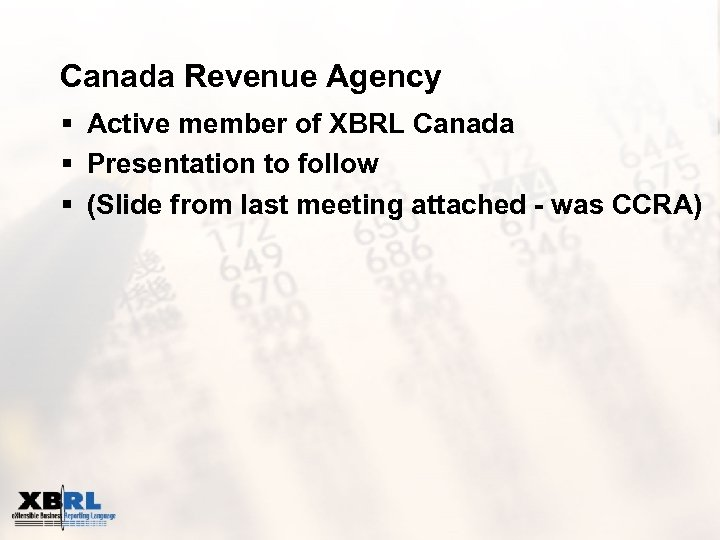 Canada Revenue Agency § Active member of XBRL Canada § Presentation to follow §