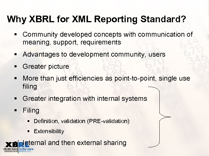 Why XBRL for XML Reporting Standard? § Community developed concepts with communication of meaning,